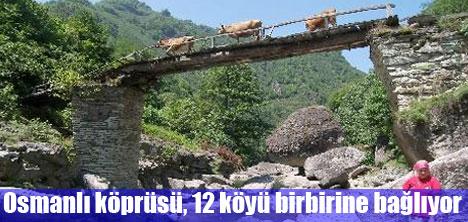 Osmanlı köprüsü, 12 köyü birbirine bağlıyor