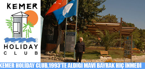 KEMER HOLİDAY CLUB,1993'TE ALDIĞI MAVİ BAYRAK HİÇ İNMEDİ