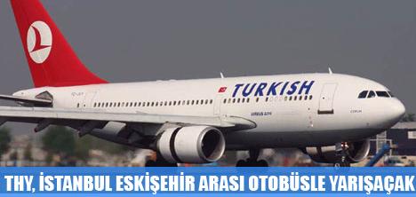 THY,İSTANBUL-ESKİŞEHİR ARASI OTOBÜS VE TRENLE YARIŞACAK
