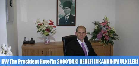 BW THE PRESİDENT HOTEL'İN 2009'DAKİ HEDEFİ İSKANDİNAV ÜLKELERİ