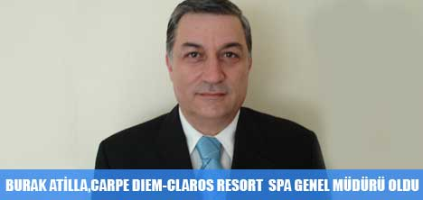 BURAK ATİLLA, CARPE DIEM-CLAROS RESORT & SPA HOTEL GENEL MÜDÜRÜ OLDU