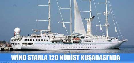 WİND STAR, KUŞADASI'NA ÇIPLAK GEZMEYİ SAVUNAN 120 TURİST GETİRDİ