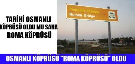 BATI TRAKYA'DAKİ TARİHİ OSMANLI KÖPRÜSÜ OLDU MU SANA ROMA KÖPRÜSÜ