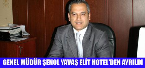 ŞENOL YAVAŞ,ELİT HOTEL'DEN AYRILDI