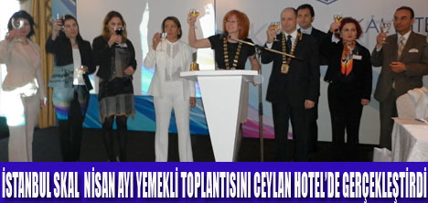 İSTANBUL  SKAL CEYLAN  HOTEL'DE TOPLANDI
