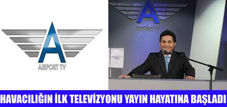 AİRPORT TV YAYINA BAŞLADI