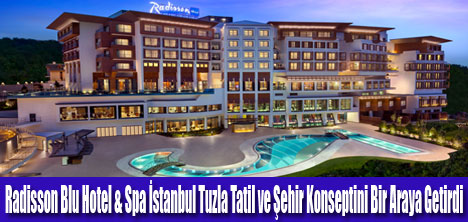Radisson Blu Hotel & Spa İstanbul Tuzla Açıldı