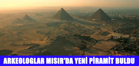MISIR'DA YENİ PİRAMİT BULUNDU