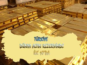 Türkiye en çok altın rezervi olan ülkeler sıralamasında 10. sırada yer aldı