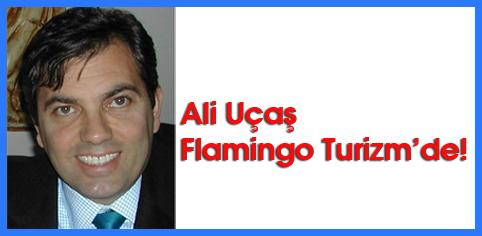 Ali Uçaş, Flamingo Turizm'in Baş Danışmanı oldu...