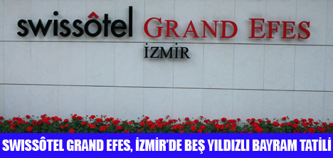BAYRAM İÇİN SWİSSOTEL GRAND EFES