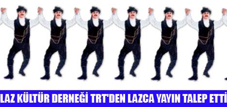 LAZLAR TRT'DEN LAZCA YAYIN İSTİYOR