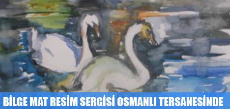BİLGE MAT RESİM SERGİSİ OSMANLI TERSANESİNDE