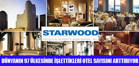 STARWOOD OTEL SAYISINI 100'E ÇIKARIYOR