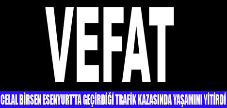 CELAL BİRSEN TRAFİK KAZASINDA ÖLDÜ