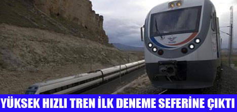 HIZLI TREN DENEME SEFERLERİNE BAŞLADI