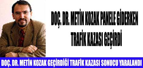 METİN KOZAK TRAFİK KAZASI GEÇİRDİ