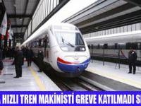 YHT MAKİNİSTİ GREVE KATILMADI