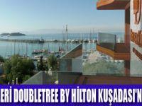 DOUBLETREE BY HİLTON KUŞADASI AÇILDI