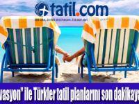 Türkler tatili son dakikaya bırakmıyor!