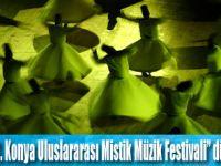 """Konya, """"11. Konya Uluslararası Mistik Müzik Festivali""""ne hazır!"""